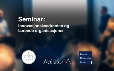 Seminar: Innovasjonskvadranten og lærende organisasjoner
